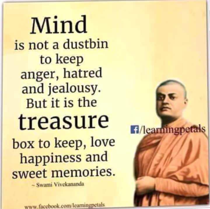 📚 આજ નુ જ્ઞાન - Mind is not a dustbin to keep anger , hatred and jealousy . But it is the treasure box to keep , love happiness and sweet memories . f / learningpetals - Swami Vivekananda www . facebook . com / learningpetals - ShareChat