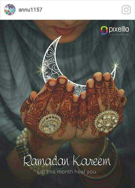 🕌 ઈબાદત - annu1157 pixelllo ITS YOUR SHOW Die Ramadan Kareem Let this month heal you . - ShareChat