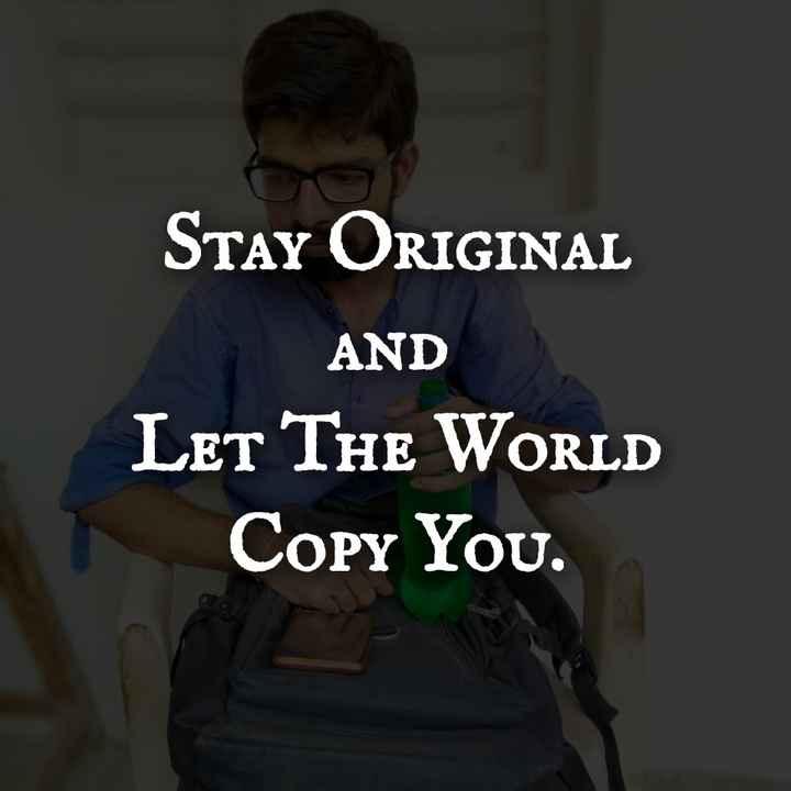 એક સારો વિચાર - TURIGINAL Stay ORIGINAL AND LET THE WORLD COPY You . - ShareChat