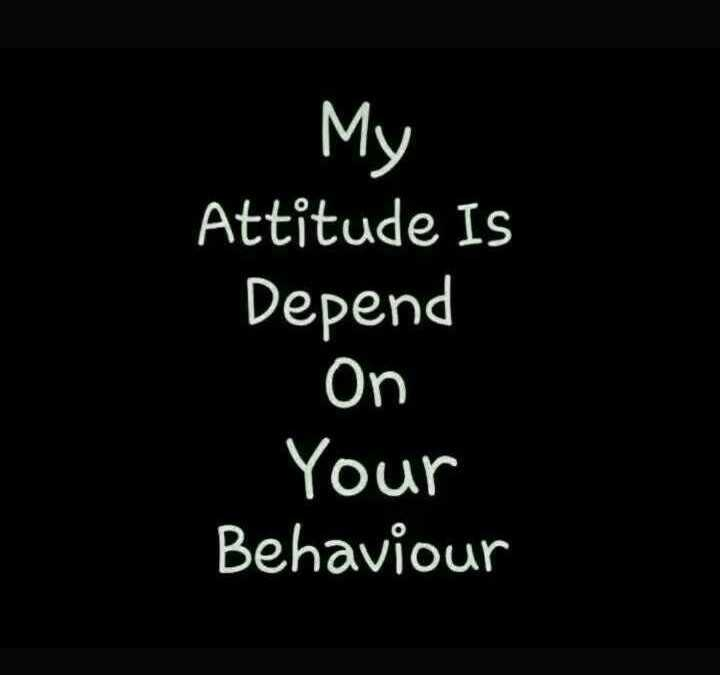😈 એટિટ્યુડ સ્ટેટ્સ - My Attitude IS Depend On Your Behaviour - ShareChat