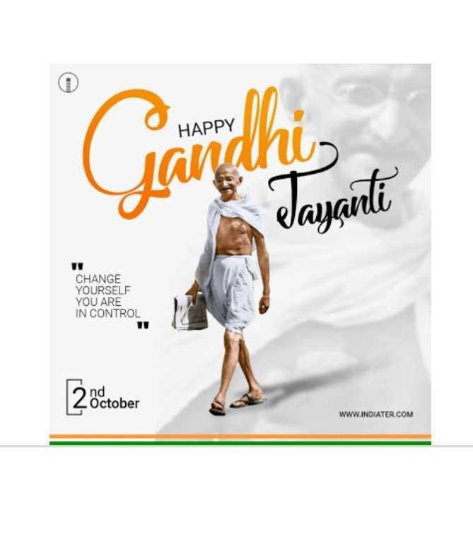 ગાંધી બાપુ - HAPPY Gandhi Jayanti IT CHANGE YOURSELF YOU ARE IN CONTROL 2 October October WWW . INDIATER . COM - ShareChat