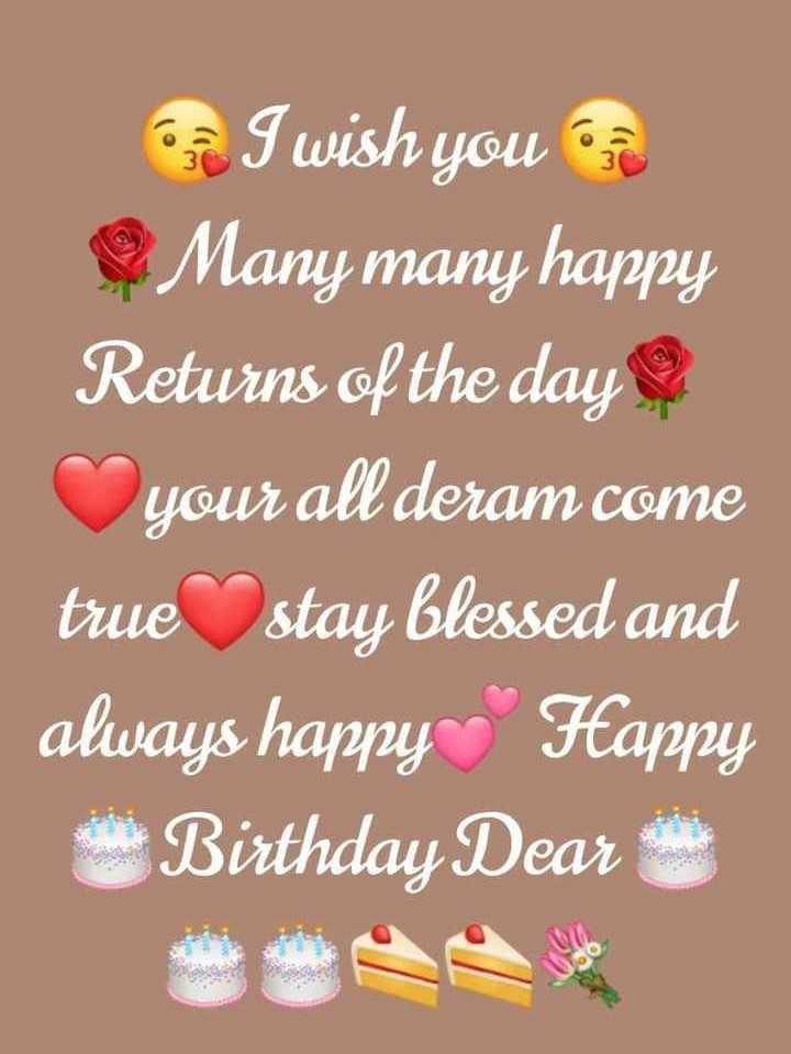 🎂 જન્મદિવસ - o I wish you or Many many happy Returns of the day your all deram come true stay blessed and always happy Happy Birthday Dear - ShareChat