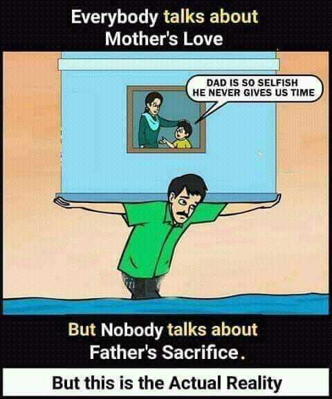 😅 જોક્સ - Everybody talks about Mother ' s Love DAD IS SO SELFISH HE NEVER GIVES US TIME But Nobody talks about Father ' s Sacrifice . But this is the Actual Reality - ShareChat