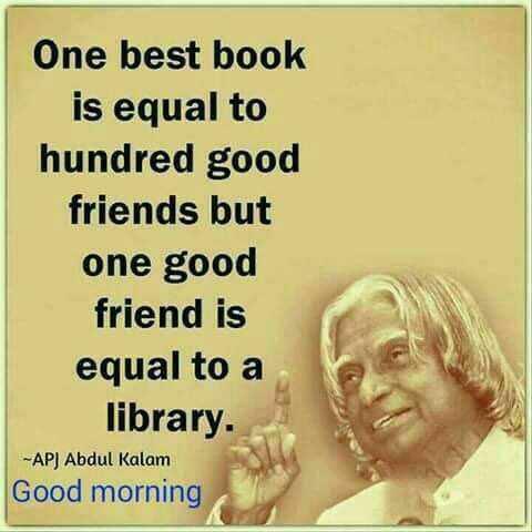 👯 દોસ્તી કોટ્સ - One best book is equal to hundred good friends but one good friend is equal to a library . - APJ Abdul Kalam Good morning - ShareChat