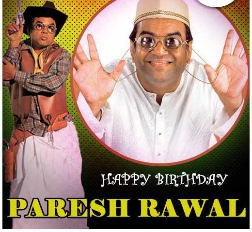 🎂 પરેશ રાવલ જન્મદિવસ - HAPPY BIRTHDAY PARESH RAWAL - ShareChat
