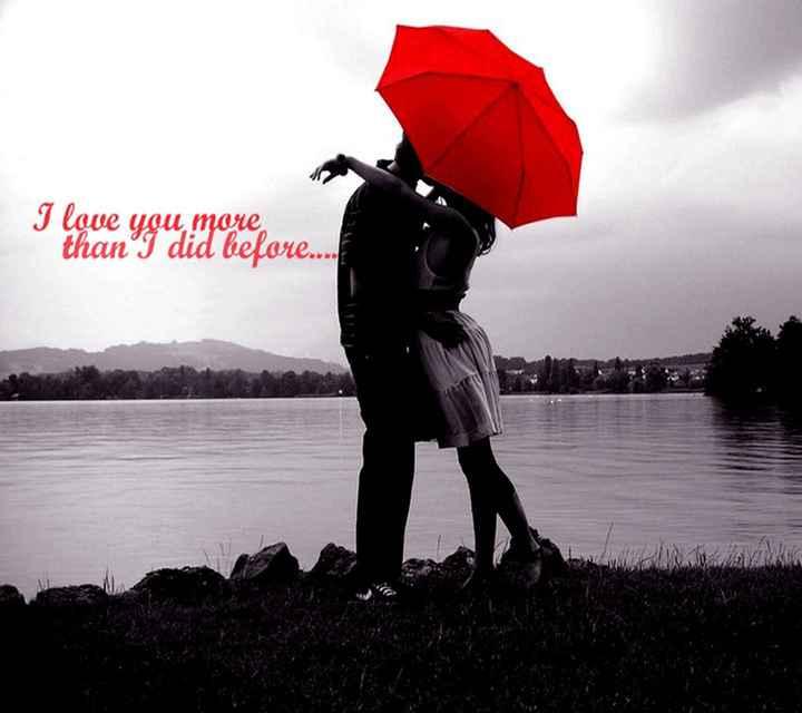 😍 પ્રેમીઓની મોસમ - I love you more than I did before . . . . - ShareChat