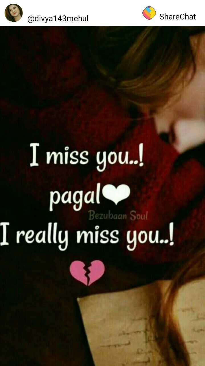 💘 પ્રેમ 💘 - adivyal 43mehul @ divya143mehul Share ShareChat I miss you . . ! pagal I really miss you . . ! Bezubaan Soul - ShareChat