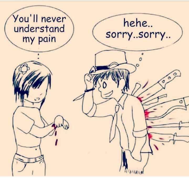 💘 પ્રેમ 💘 - You ' ll never understand my pain hehe . . sorry . . sorry . . - ShareChat