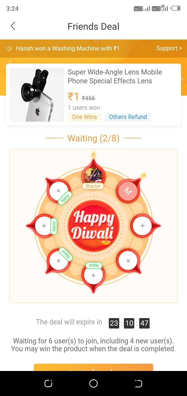 🤵 ફેશન 👰 - 3 : 24 VOLTE . . . VoLTE SITO Friends Deal 5 ) Hansh won a Washing Machine with 1 Support > Super Wide Angle Lens Mobile Phone Special Effects Lens 1 3456 1 users won One Wins Others Refund Waiting ( 2 / 8 ) Starter New New Happy Diwali MƏN мәN The deal will expire in 23 10 : 47 Waiting for 6 user ( s ) to join , including 4 new user ( s ) . You may win the product when the deal is completed . o 0 - > - ShareChat