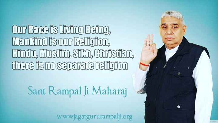 🙏 ભક્તિ & ધર્મ - Our Race is living Being , Mankind is our Religion , Hindu , Muslim Sikh , Christian , there is no separate religion Sant Rampal Ji Maharaj www . jagatgururampalji . org - ShareChat