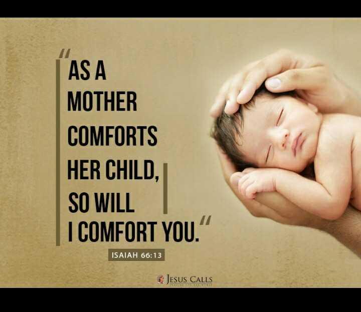 🎁 માતૃ દિવસની ઉજવણી 🎊 - AS A MOTHER COMFORTS HER CHILD , SO WILL I COMFORT YOU . ISAIAH 66 : 13 JESUS CALLS - ShareChat