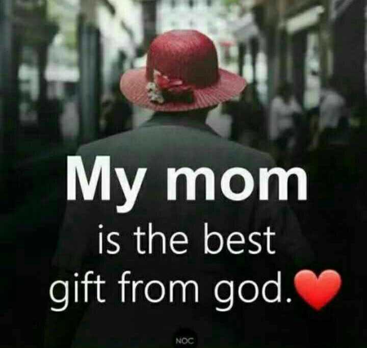 📱 માતૃ દિવસ સ્ટેટ્સ - My mom is the best gift from god . NOC - ShareChat