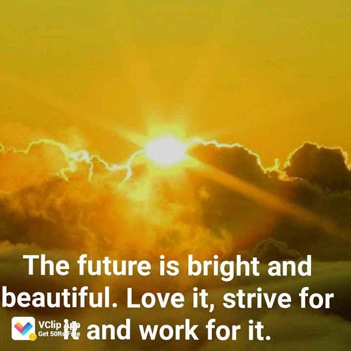 🌞 મારું ટેલેન્ટ - The future is bright and beautiful . Love it , strive for clip it and work for it . - ShareChat