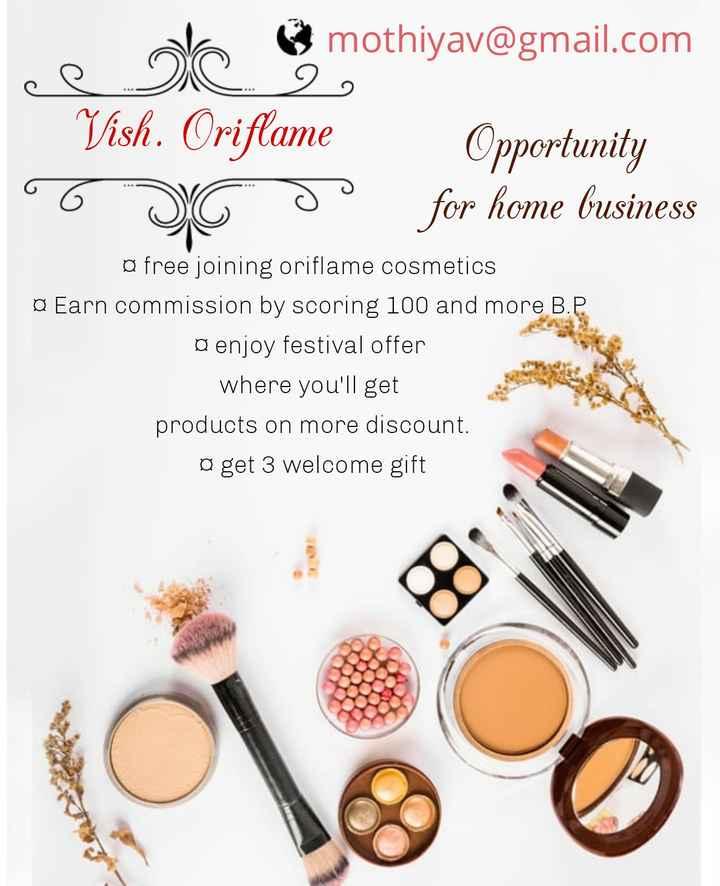 💄 મેક-અપ - mothiyav @ gmail . com Vish . Oriflame o Opportunity for home business o free joining oriflame cosmetics o Earn commission by scoring 100 and more B . P . o enjoy festival offer where you ' ll get products on more discount . o get 3 welcome gift - ShareChat