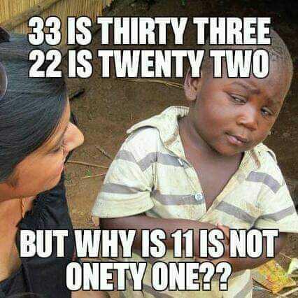 🤣 રમુજી ફોટો - 33 IS THIRTY THREE 22 IS TWENTY TWO BUT WHY IS 11 IS NOT ONETY ONE ? ? - ShareChat