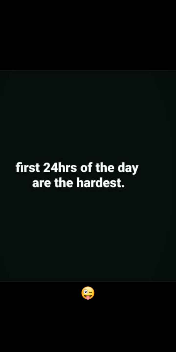 🤣 રમુજી ફોટો - first 24hrs of the day are the hardest . - ShareChat