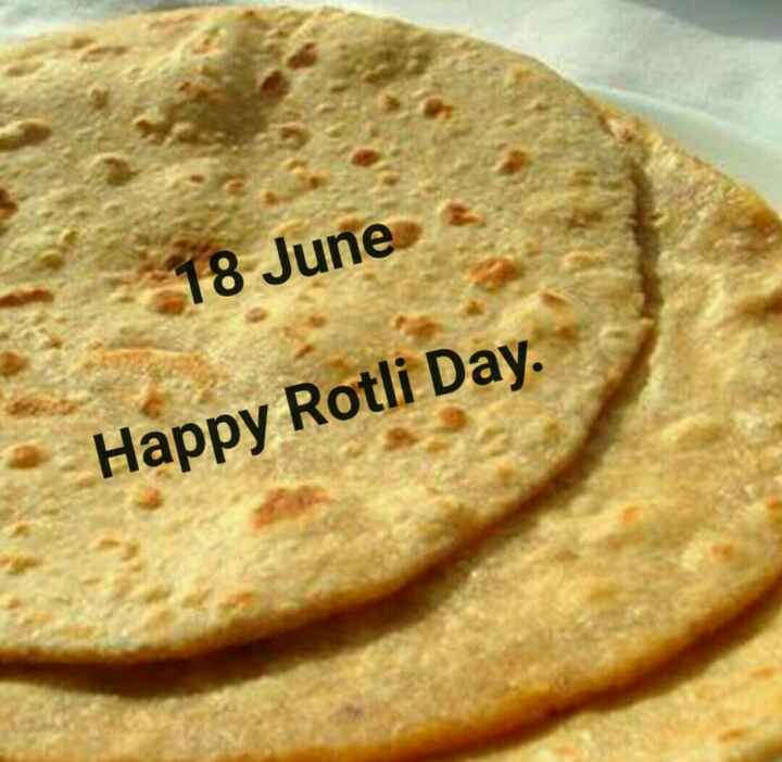 😋 રોટલી દિવસ - 18 June Happy Rotli Day . - ShareChat