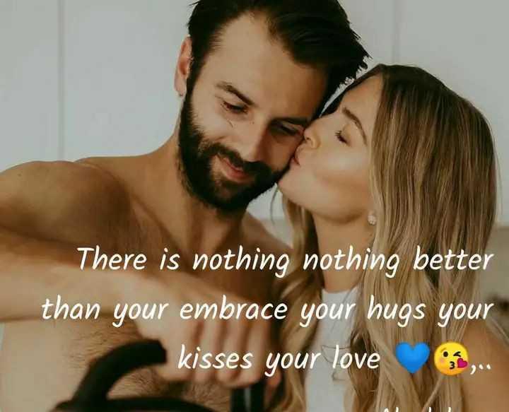 💝 લવ કોટ્સ - There is nothing nothing better than your embrace your hugs your kisses your love , - ShareChat