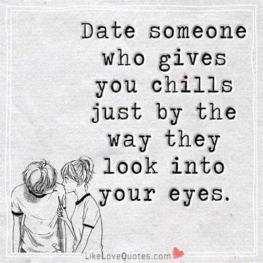 💝 લવ કોટ્સ - Date someone who gives you chills just by the way they a look into your eyes . LikeLove Quotes . com - ShareChat