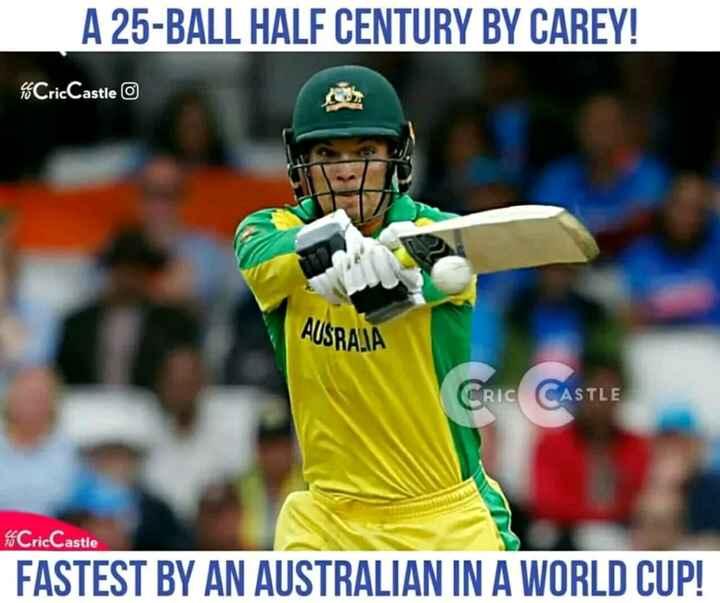 🏆 વર્લ્ડ કપ 2019 - A 25 - BALL HALF CENTURY BY CAREY ! CricCastle 0 AUSRAAA CRIC CASTLE CricCastle FASTEST BY AN AUSTRALIAN IN A WORLD CUP ! - ShareChat