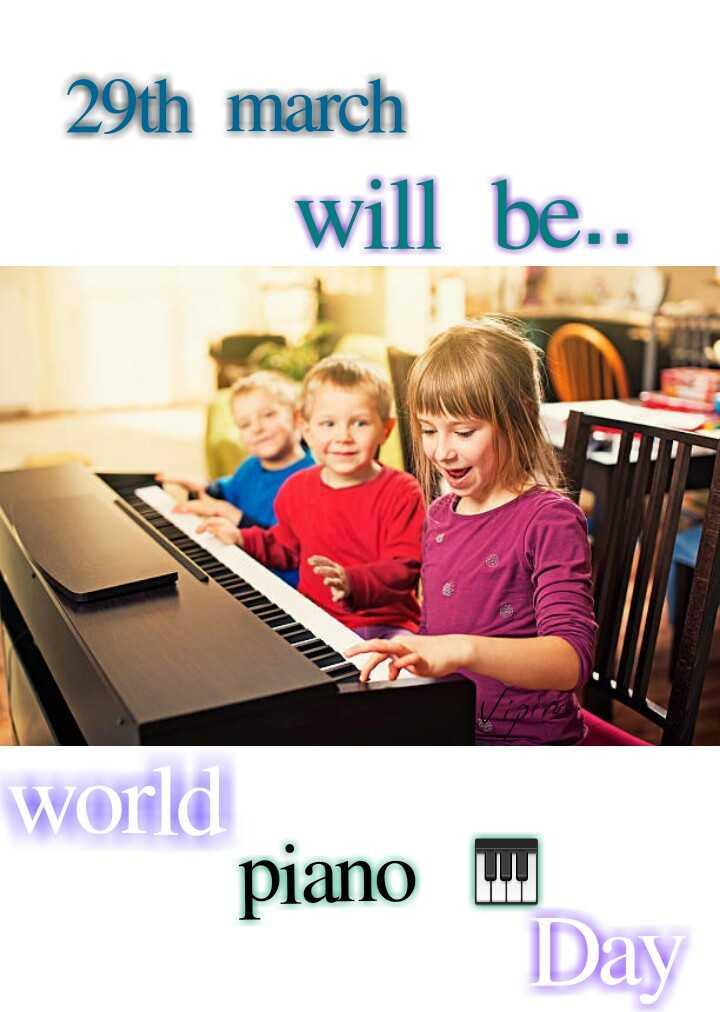 🎹 વિશ્વ પિયાનો દિવસ - 29th march will be . . world piano II Day - ShareChat