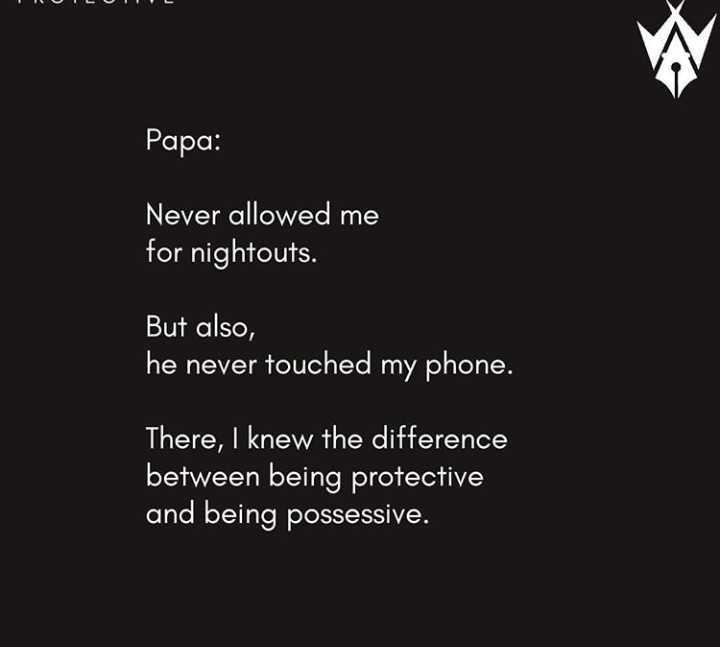 👨 વિશ્વ ફાધર્સ દિવસ - Papa : Never allowed me for nightouts . But also , he never touched my phone . There , I knew the difference between being protective and being possessive . - ShareChat