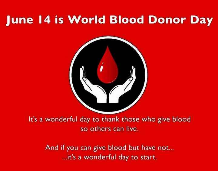 વિશ્વ રક્ત દાતા દિવસ - June 14 is World Blood Donor Day It ' s a wonderful day to thank those who give blood so others can live . And if you can give blood but have not . . . . . . it ' s a wonderful day to start . - ShareChat