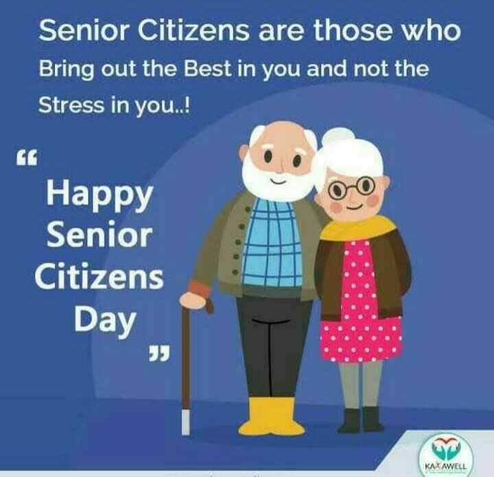 👴 વિશ્વ સિનિયર સિટીઝન દિવસ - Senior Citizens are those who Bring out the Best in you and not the Stress in you . . ! Happy Senior Citizens Day KARAWELL - ShareChat