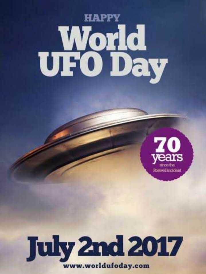 🛸 વિશ્વ UFO દિવસ - HAPPY World UFO Day 70 years Roswellincident July 2nd 2017 www . worldufoday . com - ShareChat