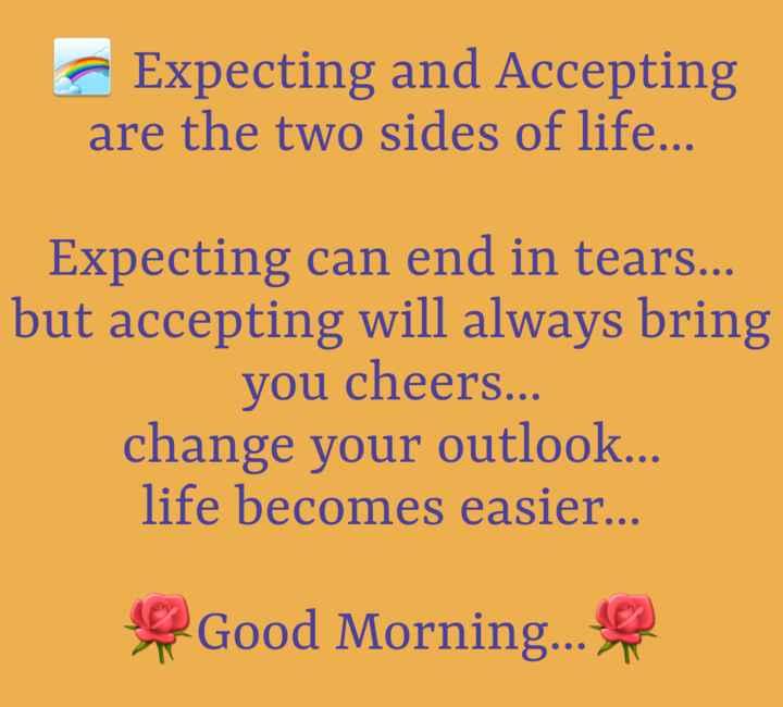 શુભ બુધવાર - Expecting and Accepting are the two sides of life . . . Expecting can end in tears . . . but accepting will always bring you cheers . . change your outlook . . . life becomes easier . . . Good Morning . . . - ShareChat