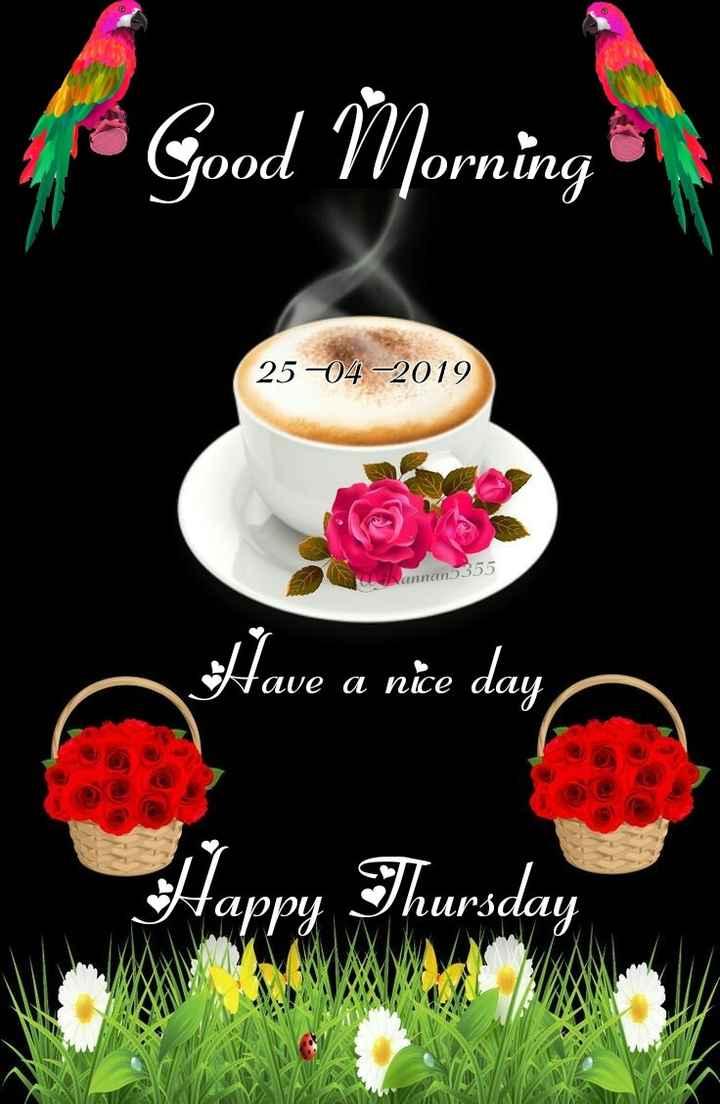 🙏 શ્રદ્ધાંજલિ 💐 - Good Morning 25 - 04 - 2019 annan 355 Have a nice day au Thursday pp LI lay - ShareChat