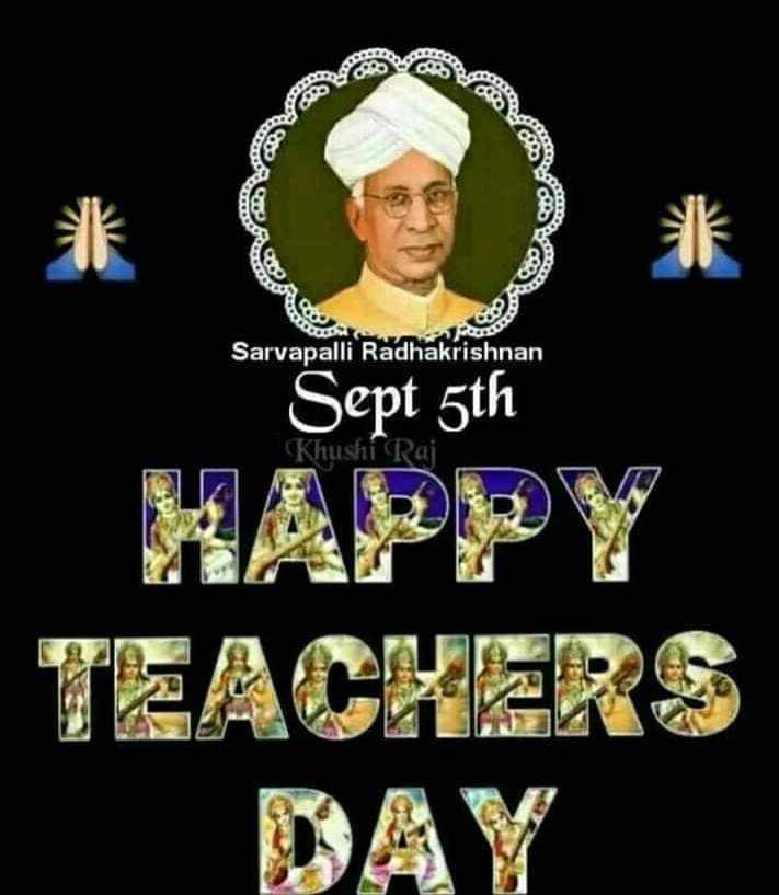 🙏 સર્વપલ્લી રાધાકૃષ્ણ જન્મજયંતિ - W Den DO Sarvapalli Radhakrishnan Sept 5th Khushi Raj TEACHERS - ShareChat