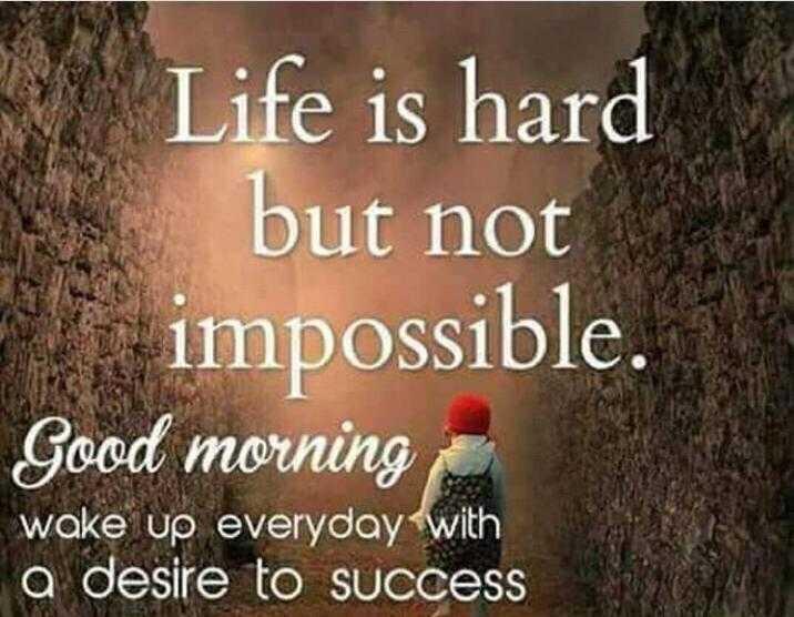 🌅 સુપ્રભાત 🙏 - Life is hard but not impossible . Good morning wake up everyday with a desire to success - ShareChat