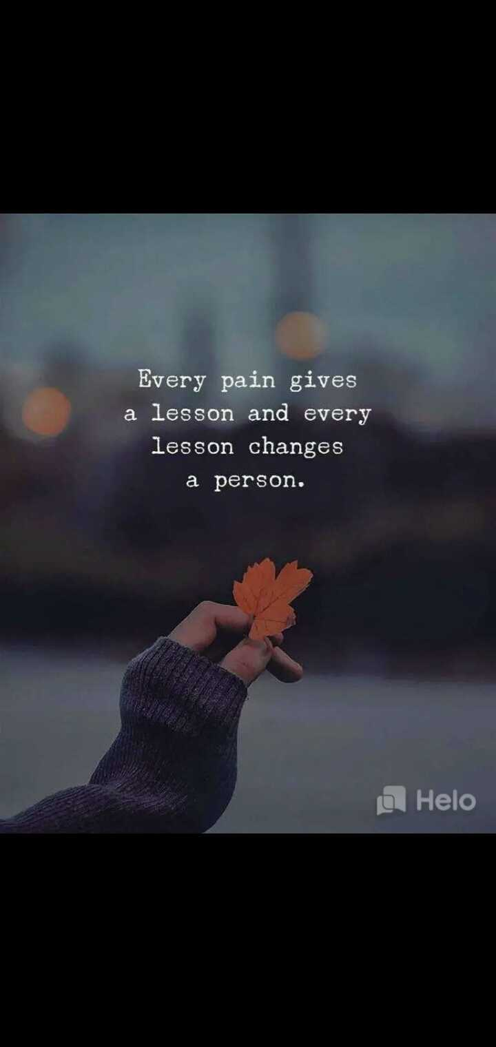 😇 સુવિચાર 😇 - Every pain gives a lesson and every lesson changes a person . - ShareChat