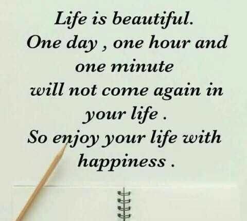 🎴 સ્ટેટ્સ ફોટો - Life is beautiful . One day , one hour and one minute will not come again in your life . So enjoy your life with happiness . - ShareChat