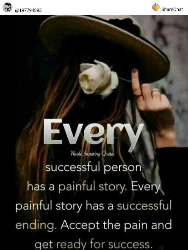 🎴 સ્ટેટ્સ ફોટો - @ 197794893 ShareChat Every Nicole Inspiring Qoutes successful person has a painful story . Every painful story has a successful ending . Accept the pain and get ready for success . - ShareChat