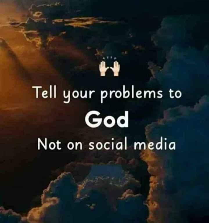 🎴 સ્ટેટ્સ ફોટો - Tell your problems to God Not on social media - ShareChat
