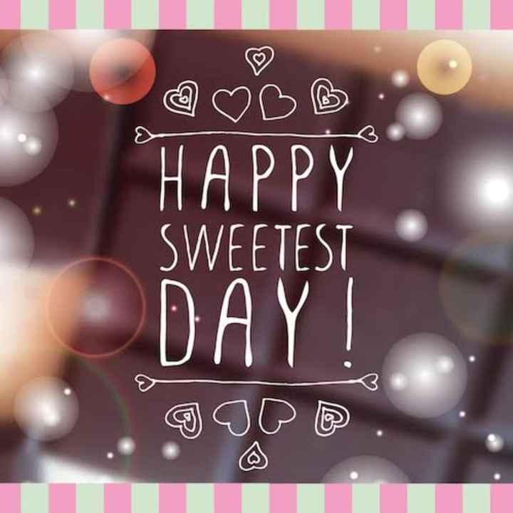 😍 સ્વીટેસ્ટ દિવસ - HAPPY SWEETEST DAYI - ShareChat