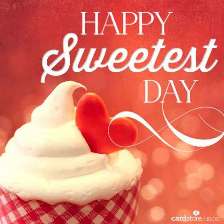 😍 સ્વીટેસ્ટ દિવસ - HAPPY Sweetest DAY cardstore . BLOG - ShareChat