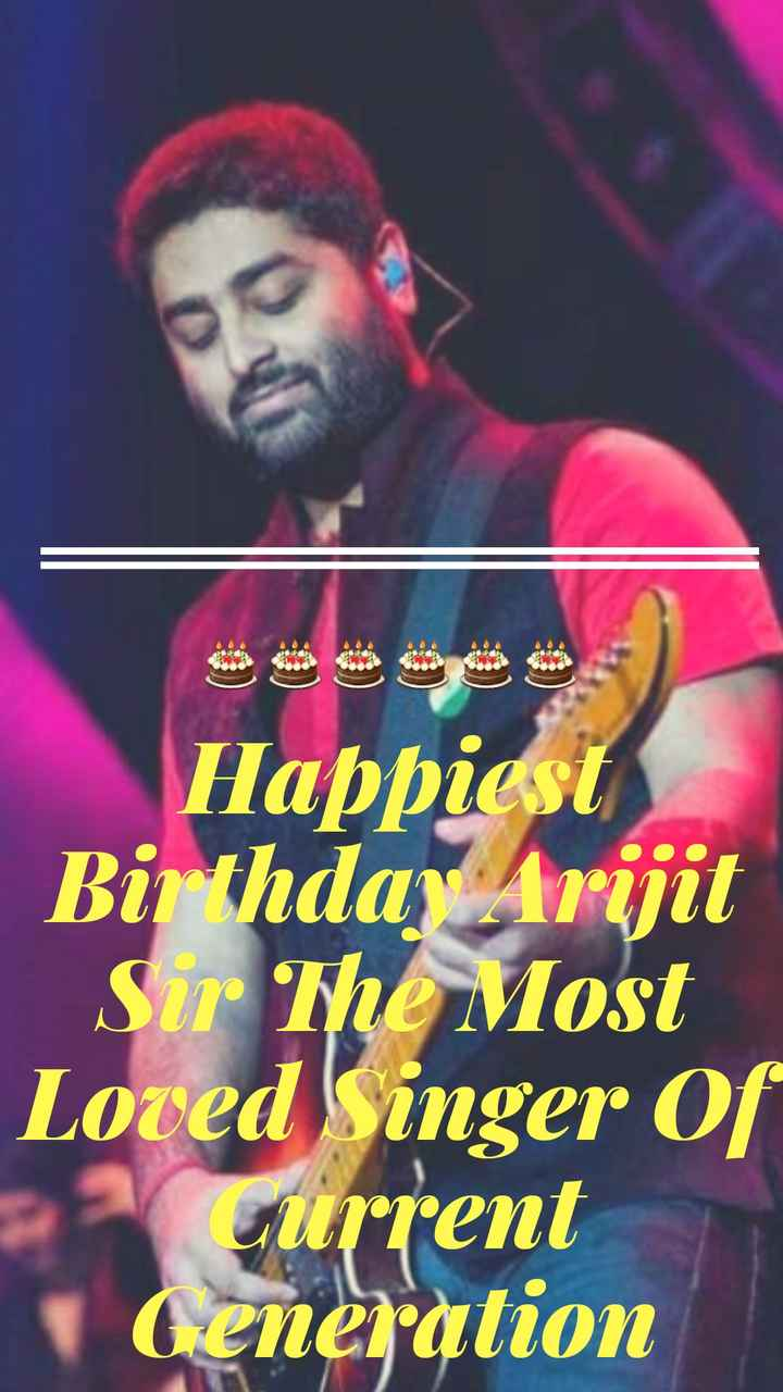 🎂 હેપી બર્થ ડે : અરજીત સિંઘ - ఈ ఉ ఊ ఊ Happiest Birthday Arijit Sur ' me Most Loved Singer of current Generation - ShareChat