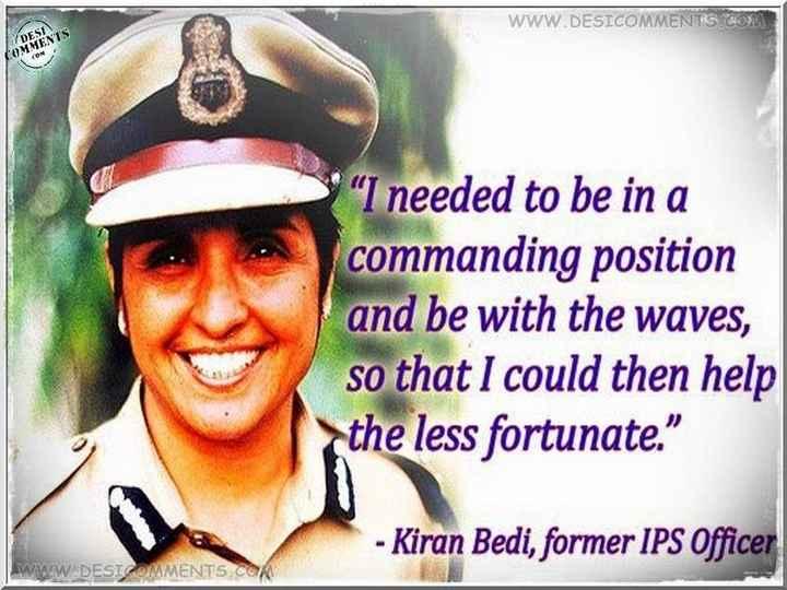 🎂 હેપી બર્થ ડે: કિરણ બેદી - WWW . DESICOMMENTS . SOM DESENTS COMMENTS I needed to be in a commanding position and be with the waves , so that I could then help the less fortunate . - Kiran Bedi , former IPS Officer WWW DESTGOMMENTS . COM - ShareChat