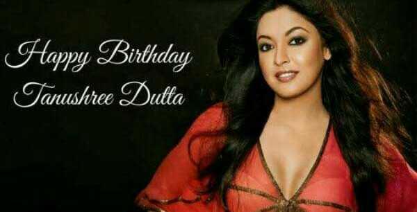 🎂 હેપી બર્થ ડે : તનુશ્રી દત્તા - Happy Birthday Tanushree Dutta - ShareChat