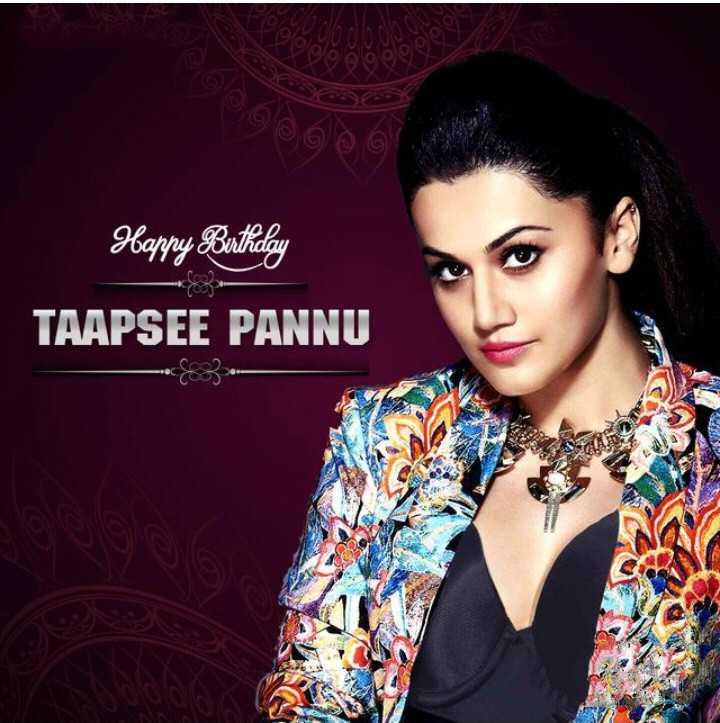 🎂 હેપી બર્થ ડે: તાપ્સી પન્નુ - Happy Birthday TAAPSEE PANNU - ShareChat