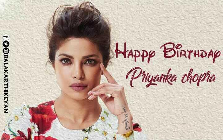 🎂 હેપી બર્થ ડે: પ્રિયંકા ચોપરા - f BALAKARTHIKEYAN Happp BIRTHDAY Priyanka chopra - ShareChat