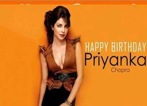 🎂 હેપી બર્થ ડે: પ્રિયંકા ચોપરા - HAPPY BIRTHDAY Priyanka Chopra - ShareChat