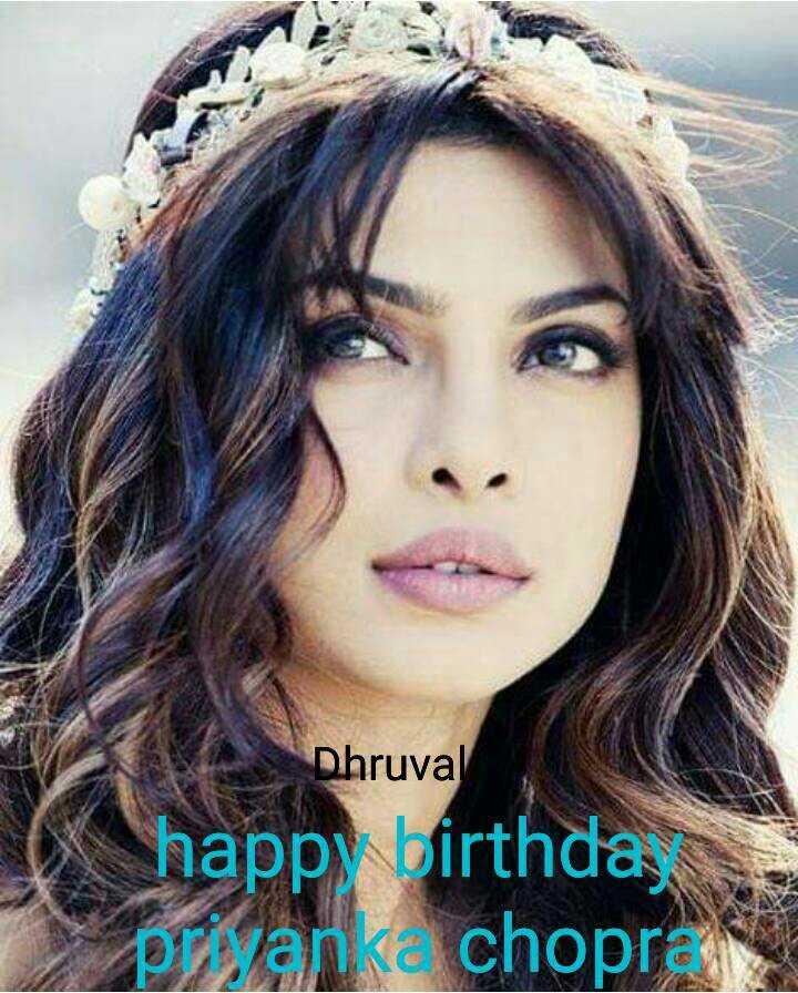 🎂 હેપી બર્થ ડે: પ્રિયંકા ચોપરા - Dhruval happy birthday owana choprak - ShareChat