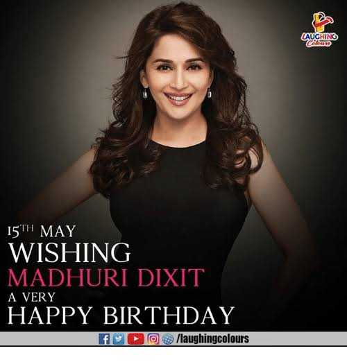 🎂 હેપી બર્થ ડે: માધુરી દીક્ષિત - CAUCHING 15TH MAY WISHING MADHURI DIXIT HAPPY BIRTHDAY A VERY f o / laughingcolours - ShareChat