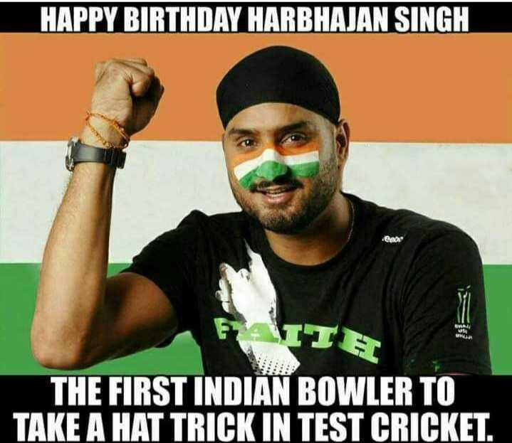 🎂 હેપી બર્થ ડે: હરભજન સિંહ - HAPPY BIRTHDAY HARBHAJAN SINGH HH THE FIRST INDIAN BOWLER TO TAKE A HAT TRICK IN TEST CRICKET . - ShareChat
