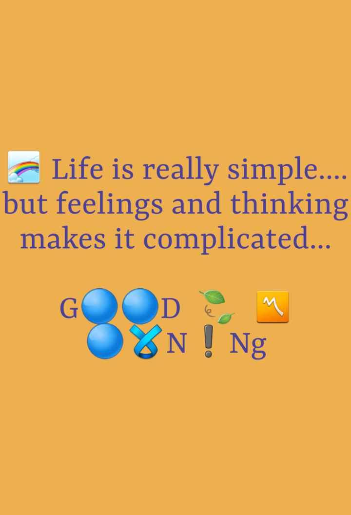💐 હેપી રવિવાર - Life is really simple . . . . but feelings and thinking makes it complicated . . . GOOD ? om OWN ! Ng - ShareChat