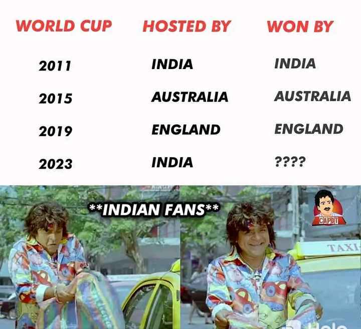 କାଉଣ୍ଟଡାଉନ: ବିଶ୍ୱକପ ଫାଇନାଲ - WORLD CUP HOSTED BY WON BY 2011 INDIA INDIA 2015 AUSTRALIA AUSTRALIA 2019 ENGLAND ENGLAND 2023 INDIA ? ? ? ? * * INDIAN FANS * * CAPDT TAXI - ShareChat